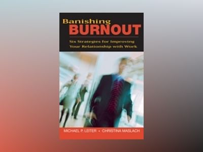 Banishing Burnout: Six Strategies for Improving Your Relationship with Work av Michael P. Leiter