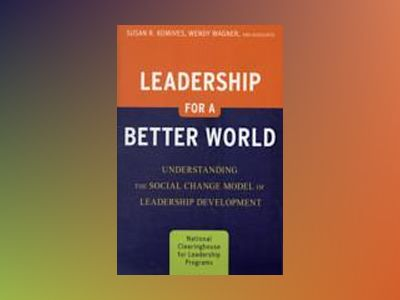 Leadership for a Better World: Understanding the Social Change Model of Lea av Susan R. Komives