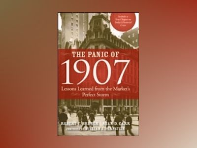 The Panic of 1907: Lessons Learned from the Market's Perfect Storm av Robert F. Bruner