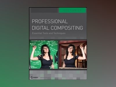 Professional Digital Compositing: Essential Tools and Techniques av Lee Lanier