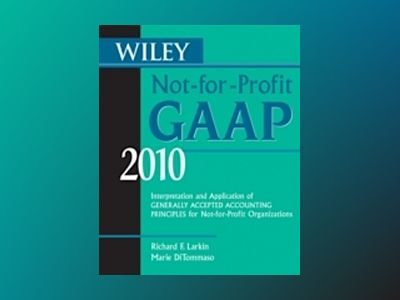 Wiley Not-for-Profit GAAP 2010: Interpretation and Application of Generally av Richard F. Larkin