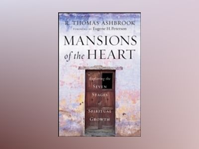 Mansions of the Heart: Exploring the Seven Stages of Spiritual Growth av R. Thomas Ashbrook
