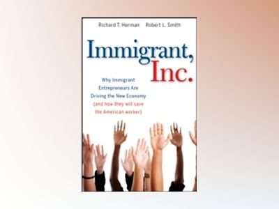 Immigrant, Inc.: Why Immigrant Entrepreneurs Are Driving the New Economy (a av R. T. Herman