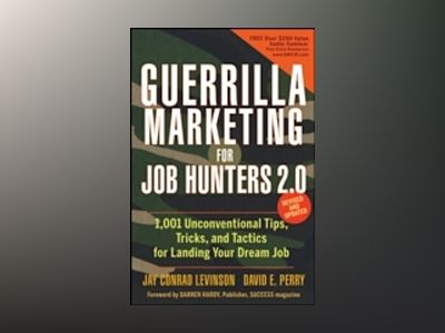 Guerrilla Marketing for Job Hunters 2.0: 1,001 Unconventional Tips, Tricks av Jay Conrad Levinson