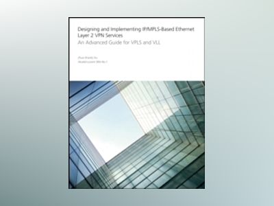 Designing and Implementing IP/MPLS-Based Ethernet Layer 2 VPN Services: An av Zhuo Xu