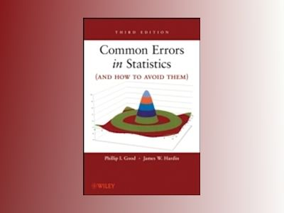 Common Errors in Statistics (and How to Avoid Them), 3rd Edition av Phillip I. Good