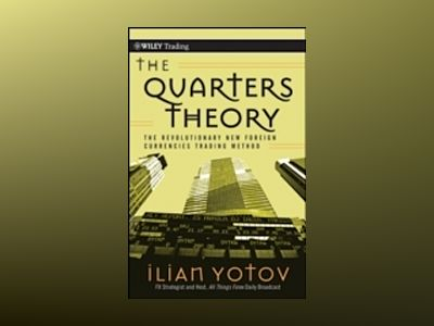 The Quarters Theory: The Revolutionary New Foreign Currencies Trading Metho av Ilian Yotov