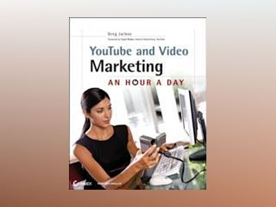 YouTube and Video Marketing: An Hour a Day av Greg Jarboe