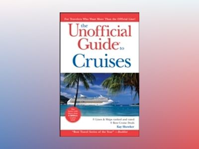 The Unofficial Guide to Cruises, 11th Edition av Kay Showker