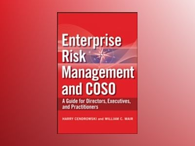Enterprise Risk Management and COSO: A Guide for Directors, Executives and av Harry Cendrowski