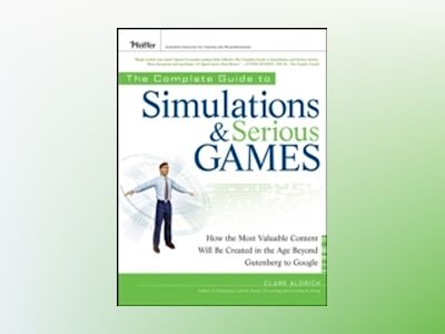 The Complete Guide to Simulations and Serious Games: How the Most Valuable av Clark Aldrich