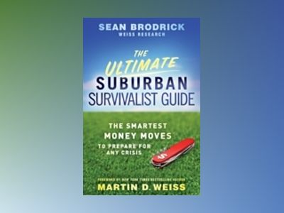 The Ultimate Suburban Survivalist Guide: The Smartest Money Moves to Prepar av Sean Brodrick