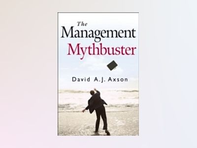 The Management Mythbuster av David A. J.Axson