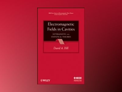 Electromagnetic Fields in Cavities: Deterministic and Statistical Theories av David A. Hill