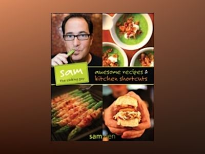 Sam the Cooking Guy Awesome Recipes and Kitchen Shortcuts av Sam Zien