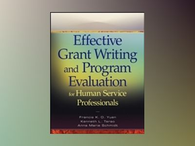 Effective Grant Writing and Program Evaluation for Human Service Profession av Francis K. O.Yuen