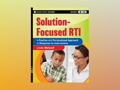Solution-Focused RTI: A Positive and Personalized Approach to Response-to-I av Linda Metcalf