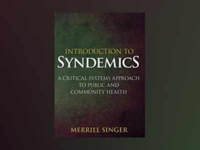 Introduction to Syndemics: A Critical Systems Approach to Public and Commun av Merrill Singer