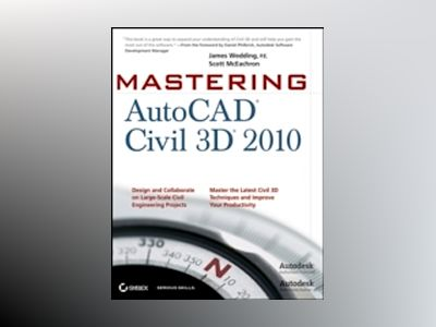 Mastering AutoCAD Civil 3D 2010 av James Wedding