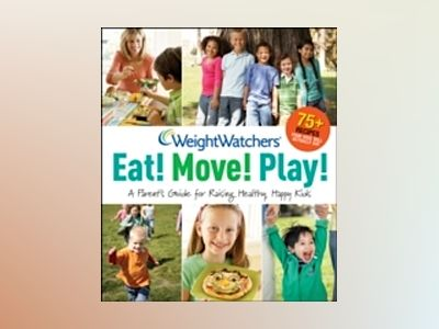 Weight Watchers Eat! Move! Play!: A Parent's Guide for Raising Healthy, Hap av Weight Watchers