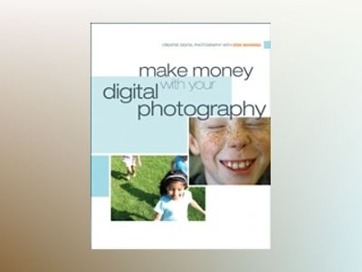 Make Money with your Digital Photography av Erin Manning