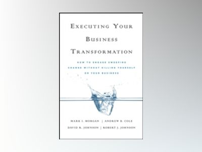 Executing Your Business Transformation: How to Engage Sweeping Change Witho av MarkMorgan