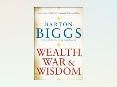 Wealth, War and Wisdom av Barton Biggs
