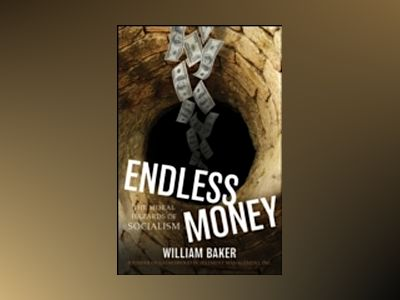 Endless Money: The Moral Hazards of Socialism av WilliamBaker