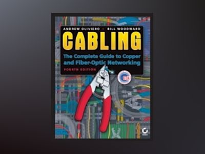 Cabling: The Complete Guide to Copper and Fiber-Optic Networking, 4th Editi av Andrew Oliviero