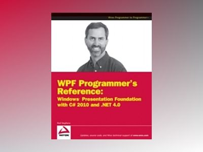 WPF Programmer's Reference: Windows Presentation Foundation with C# 2010 an av Rod Stephens
