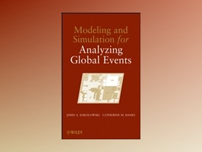Modeling and Simulation for Analyzing Global Events av John A. Sokolowski