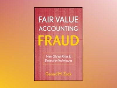 Fair Value Accounting Fraud: New Global Risks and Detection Techniques av Gerard M. Zack