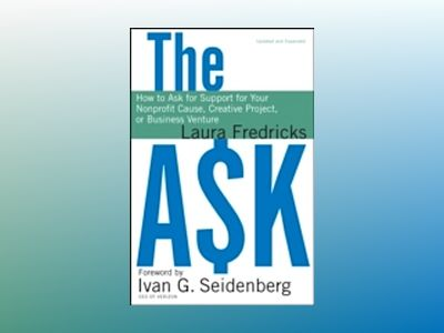 The Ask: How to Ask for Support for Your Nonprofit Cause, Creative Project, av Laura Fredricks