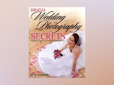Digital Wedding Photography Secrets av Rick Sammon