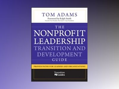 The Nonprofit Leadership Transition and Development Guide: Proven Paths for av Tom Adams