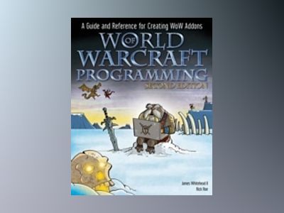 World of Warcraft Programming: A Guide and Reference for Creating WoW Addon av James Whitehead