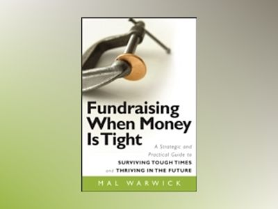 Fundraising When Money Is Tight: A Strategic and Practical Guide to Survivi av Mal Warwick