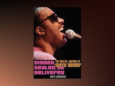 Signed, Sealed, and Delivered: The Soulful Journey of Stevie Wonder av Mark Ribowsky