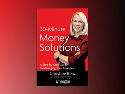 Morningstar's 30-Minute Money Solutions: A Step-by-Step Guide to Managing Y av Christine Benz