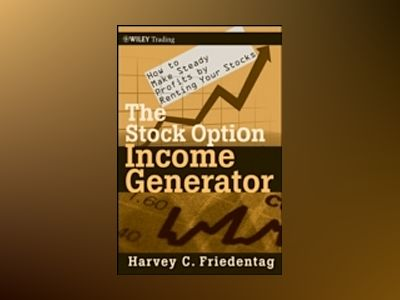 The Stock Option Income Generator: How To Make Steady Profits by Renting Yo av Harvey C. Friedentag