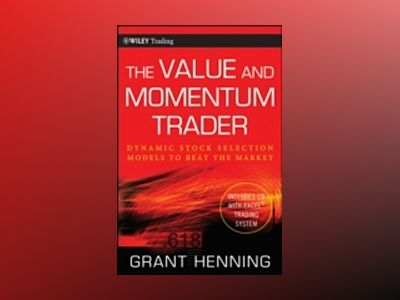 The Value and Momentum Trader: Dynamic Stock Selection Models to Beat the M av Grant Henning