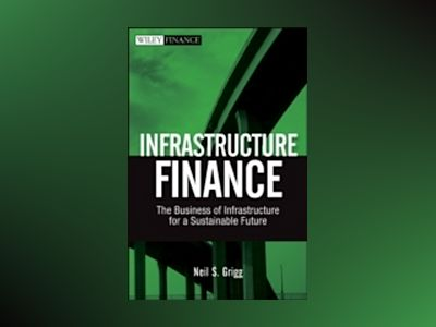 Infrastructure Finance: The Business of Infrastructure for a Sustainable Fu av Neil S. Grigg