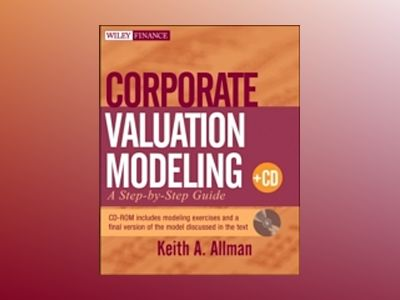 Corporate Valuation Modeling: A Step-by-Step Guide av Keith A. Allman