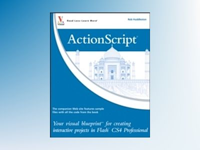 ActionScript: Your visual blueprint for creating interactive projects in Fl av Rob Huddleston