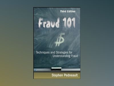 Fraud 101: Techniques and Strategies for Understanding Fraud, 3rd Edition av Stephen Pedneault