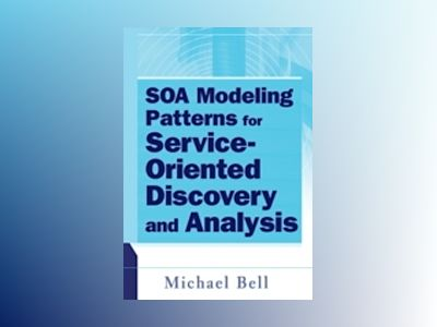SOA Modeling Patterns for Service Oriented Discovery and Analysis av Michael Bell