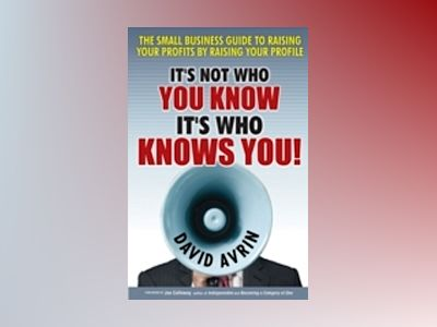 It's Not Who You Know -- It's Who Knows You!: The Small Business Guide to R av DavidAvrin