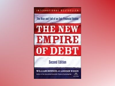 The New Empire of Debt : The Rise and Fall of an Epic Financial Bubble , 2n av William Bonner