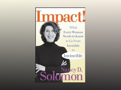 Impact!: What Every Woman Needs to Know to Go From Invisible to Invincible av Nancy D.Solomon