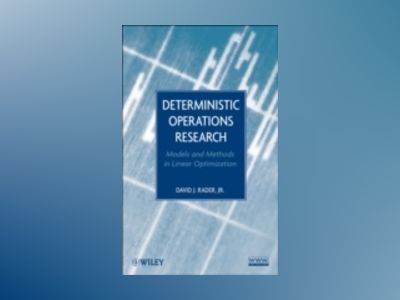 Deterministic Operations Research: Models and Methods in Linear Optimizatio av David J. Rader